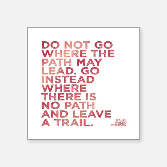 Do Not Go Where The Path May Lead. Sticker