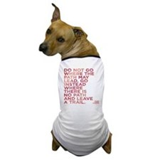 Do Not Go Where The Path May Lead. Dog T-Shirt