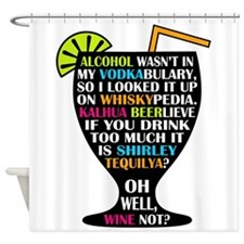 Alcohol is Shirley Tequilya Shower Curtain