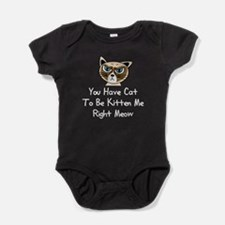 You Have Cat To Be Kitten Me Right M Baby Bodysuit
