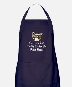 You Have Cat To Be Kitten Me Right Me Apron (dark)