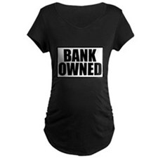 BANK OWNED Maternity T-Shirt