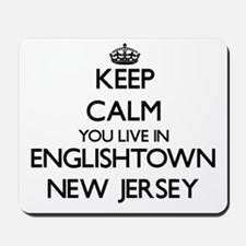 Keep calm you live in Englishtown New Je Mousepad