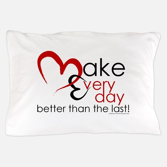Make Every day Pillow Case