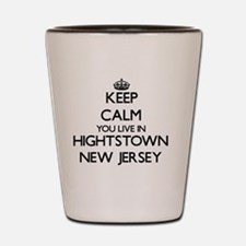 Keep calm you live in Hightstown New Je Shot Glass