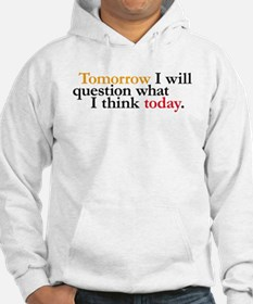 Tomorrow I Will Question Hoodie