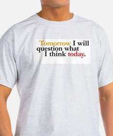 Tomorrow I Will Question T-Shirt