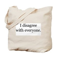 I Disagree with Everyone Tote Bag