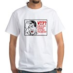 WTF? Anti Bush White T-Shirt