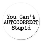 You Cant AUTOCORRECT Stupid Round Car Magnet