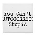 You Cant AUTOCORRECT Stupid Tile Coaster