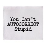 You Cant AUTOCORRECT Stupid Throw Blanket