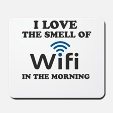 I Love The Smell Of Wifi in the morning Mousepad