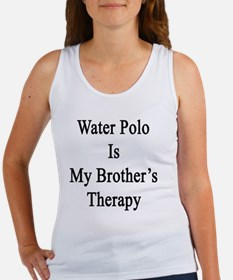 Water Polo Is My Brother's Therap Women's Tank Top