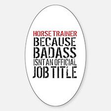 Horse Trainer Badass Job Title Sticker (Oval)