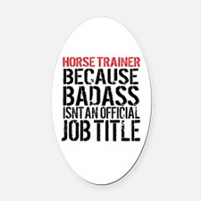 Horse Trainer Badass Job Title Oval Car Magnet