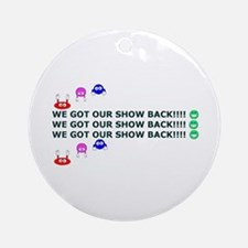 Got Our Show Back! Ornament (Round)