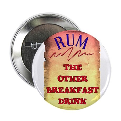 """RUM, THE OTHER BREAKFAST DRINK 2.25"""" Button (10 pa"""