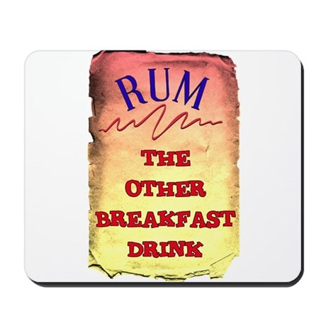 RUM, THE OTHER BREAKFAST DRINK Mousepad