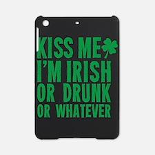 Kiss Me Im Irish Or Drunk Or Whatever iPad Mini Ca