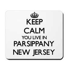 Keep calm you live in Parsippany New Jer Mousepad