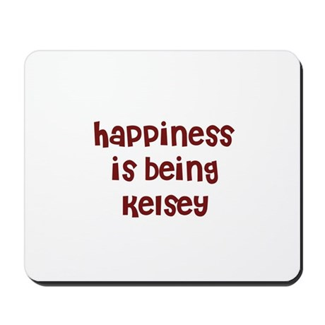 happiness is being Kelsey Mousepad