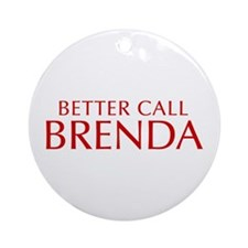 BETTER CALL BRENDA-Opt red2 550 Ornament (Round)