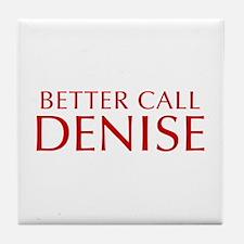 BETTER CALL DENISE-Opt red2 550 Tile Coaster