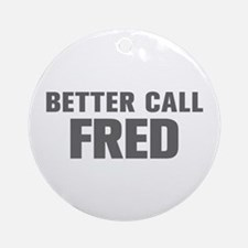 BETTER CALL FRED-Akz gray 500 Ornament (Round)