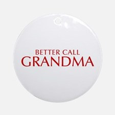BETTER CALL Grandma-Opt red2 550 Ornament (Round)