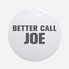 BETTER CALL JOE-Akz gray 500 Ornament (Round)
