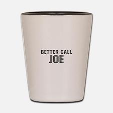 BETTER CALL JOE-Akz gray 500 Shot Glass