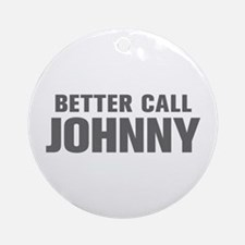 BETTER CALL JOHNNY-Akz gray 500 Ornament (Round)