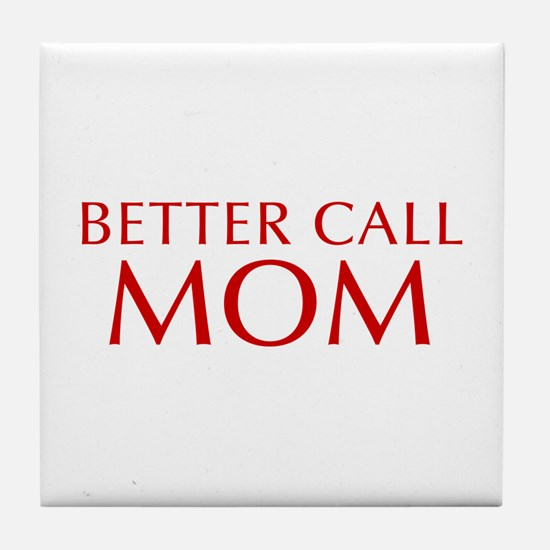 BETTER CALL Mom-Opt red2 550 Tile Coaster