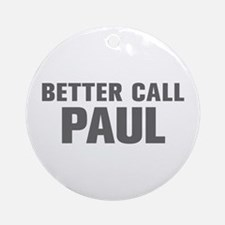 BETTER CALL PAUL-Akz gray 500 Ornament (Round)