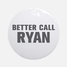BETTER CALL RYAN-Akz gray 500 Ornament (Round)