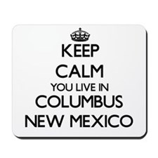 Keep calm you live in Columbus New Mexic Mousepad