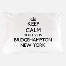 Keep calm you live in Bridgehampton Ne Pillow Case