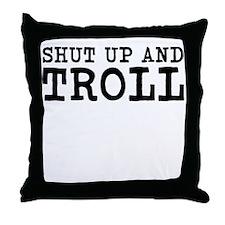 shut up and troll Throw Pillow