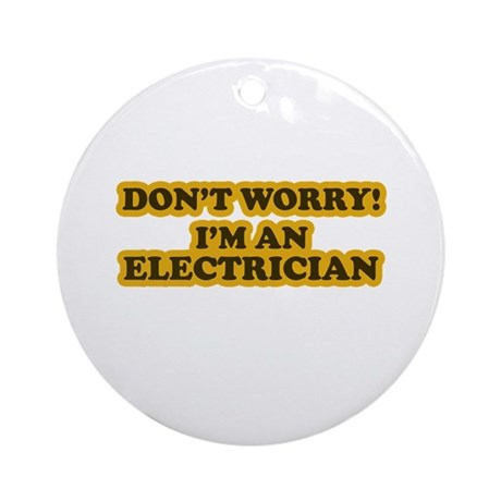 Don't worry I'm an Electrician Ornament (Round)