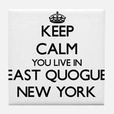 Keep calm you live in East Quogue New Tile Coaster