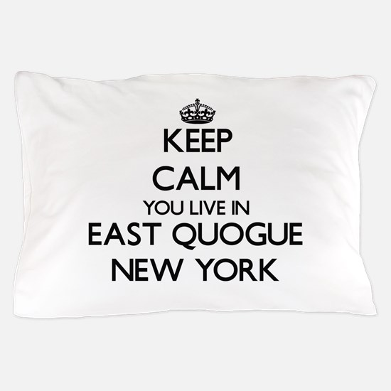 Keep calm you live in East Quogue New Pillow Case
