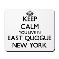 Keep calm you live in East Quogue New Yo Mousepad