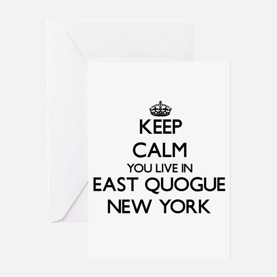 Keep calm you live in East Quogue N Greeting Cards