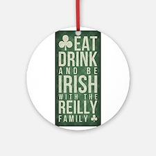 eat, drink, Irish, Reilly Ornament (Round)