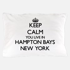 Keep calm you live in Hampton Bays New Pillow Case