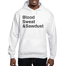 Blood, Sweat & Sawdust Hoodie
