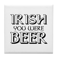 Irish You Were Beer Tile Coaster