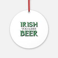Irish You Were Beer Ornament (Round)