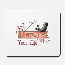 SIMPLIFY YOUR LIFE Mousepad